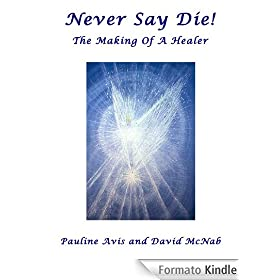 Never Say Die: The Making Of A Healer (English Edition)