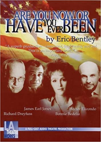 Are You Now or Have You Ever Been (Dramatization) - Eric Bentley
