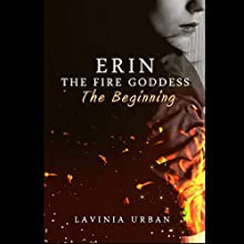 The Beginning: Erin the Fire Goddess, Book 1 (       UNABRIDGED) by Lavinia Urban Narrated by Anna Parker-Naples