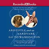 Aristotle and an Aardvark Go to Washington: Political Doublespeak Through Philosophy & Jokes | [Thomas Cathcart, Daniel Klein]