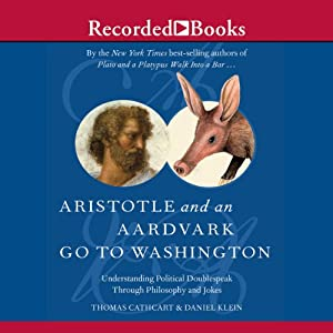 Aristotle and an Aardvark Go to Washington: Political Doublespeak Through Philosophy & Jokes | [Thomas Cathcart, Daniel Klein]