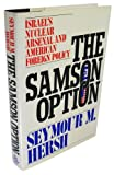 The Samson Option: Israels Nuclear Arsenal and American Foreign Policy