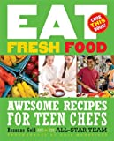 img - for Eat Fresh Food: Awesome Recipes for Teen Chefs book / textbook / text book