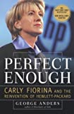 Perfect Enough: Carly Fiorina and the Reinvention of Hewlett-Packard