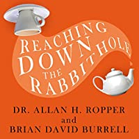 Reaching Down the Rabbit Hole: A Renowned Neurologist Explains the Mystery and Drama of Brain Disease (       UNABRIDGED) by Brian David Burrell, Dr. Allan H. Ropper Narrated by Paul Boehmer