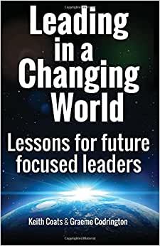 Leading In A Changing World: Lessons For Future Focused Leaders