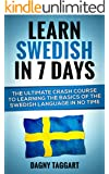 Swedish: Learn Swedish In 7 DAYS! - The Ultimate Crash Course to Learning the Basics of the Swedish Language In No Time (Swedish, German, French, Italian, ... Latin, Portuguese, Sweden) (English Edition)