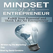 Mindset of an Entrepreneur: Fulfill Your Potential and Think Like an Entrepreneur (       UNABRIDGED) by The Marketing Guy Narrated by David Cordeiro