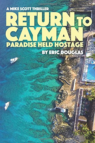 Return to Cayman: Paradise Held Hostage: Volume 6 (A Mike Scott Thriller)