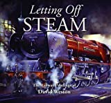 img - for Letting Off Steam: The Railway Paintings of David Weston by David Weston (29-Jan-2010) Hardcover book / textbook / text book
