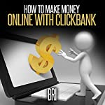 How to Make Money Online with Clickbank |  Bri