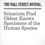 Scientists Find Oldest Known Specimens of the Human Species | Robert Lee Hotz