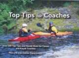 Top Tips for Coaches: Over 300 Top Tips and Handy Hints for Canoe and Kayak Coaches