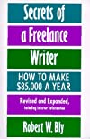 Secrets of a Freelance Writer, Second Edition: How To Make $85,000 A Year