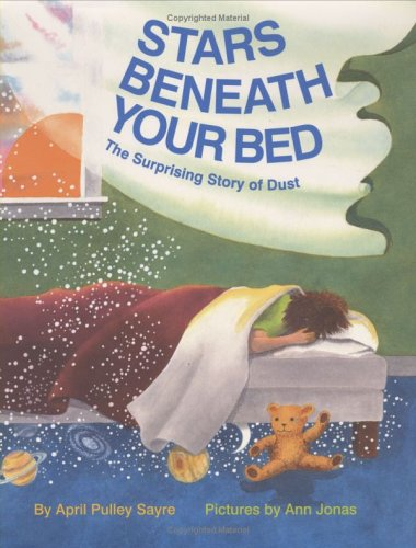 Stars Beneath Your Bed: The Surprising Story of Dust (Ala Notable Children's Books. Younger Readers (Awards))