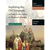 Exploring the Old Testament, Volume 3: A Guide to the Psalms & Wisdom Literature (Exploring the Bible, 3) ~ Ernest C. Lucas