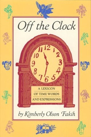 Off the Clock: A Lexicon of Time Words and Expressions, Kimberly Olsen Fakih
