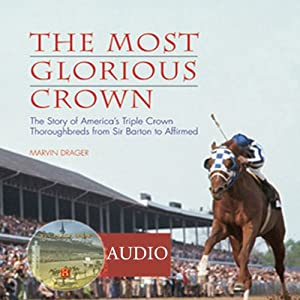 The Most Glorious Crown: The Story of America's Triple Crown Thoroughbreds from Sir Barton to Affirmed | [Marvin Drager]