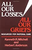 img - for All Our Losses, All Our Griefs: Resources for Pastoral Care book / textbook / text book