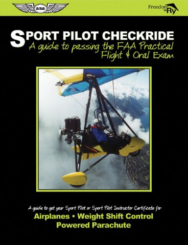 Sport Pilot Checkride: A Guide to Passing the FAA Practical Flight & Oral Exam to Get Your Sport Pilot or Sport Instructor Certificate (Freedom to Fly series)