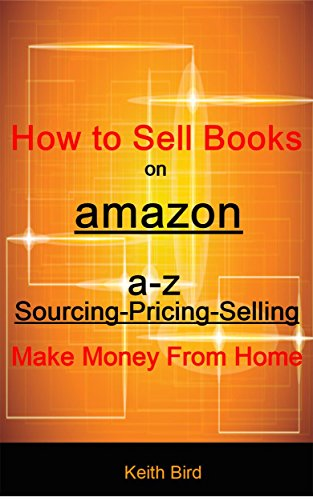 How to Sell Books on Amazon: a-z Sourcing-Pricing-Selling Make Money From Home (Sell Books Amazon compare prices)