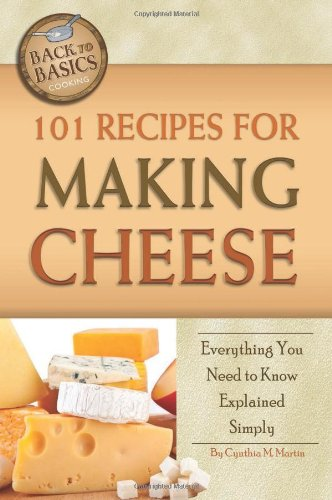 101 Recipes For Making Cheese: Everything You Need To Know Explained Simply (Back-To-Basics Cooking)