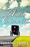 An Amish Courtship (VOLUME THREE)