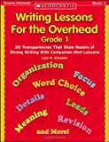 Writing Lessons for the Overhead: Grade 1: 20 Transparencies That Show Models of Strong Writing With Companion Mini-Lessons (Scholastic Teaching Strategies) (0439753678) by Schaefer, Lola M.