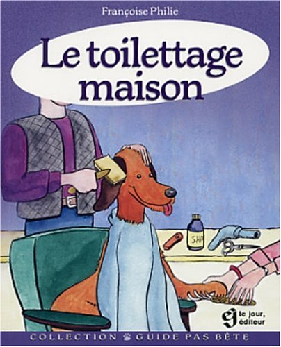 Le toilettage maison (French Edition)