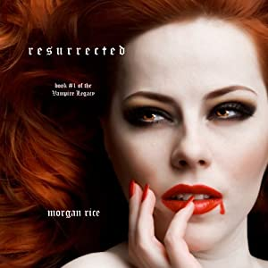 Resurrected: Vampire Legacy, Book 1 | [Morgan Rice]
