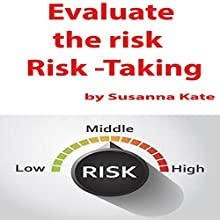 Evaluate the Risk: Risk -Taking Audiobook by Susanna Kate Narrated by Susanna Kate