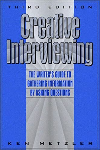 Creative Interviewing: The Writer's Guide to Gathering Information by Asking Questions (3rd Edition) written by Ken Metzler
