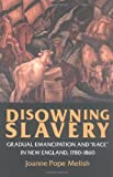 "Disowning Slavery: Gradual Emancipation and ""Race"" in New England, 1780-1860"