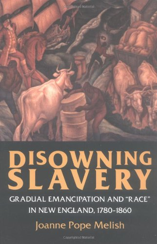 Disowning Slavery: Gradual Emancipation and Race in New England, 1780-1860 PDF