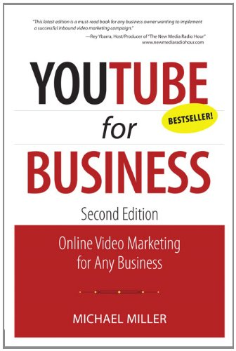 YouTube for Business: Online Video Marketing for Any Business (2nd Edition) (Que Biz-Tech)