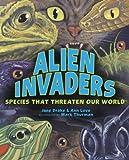 Alien Invaders: Species That Threaten Our World