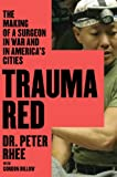 img - for Trauma Red: The Making of a Surgeon in War and in America's Cities book / textbook / text book