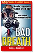 Bad Breath: How To Exterminate Smelly Breath NOW - Home Remedies, Oral Health & Oral Hygiene