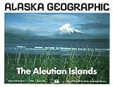 The Aleutian Islands (Alaska Geographic,)