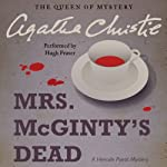 Mrs. McGinty's Dead: A Hercule Poirot Mystery (       UNABRIDGED) by Agatha Christie Narrated by Hugh Fraser