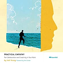 Practical Empathy: For Collaboration and Creativity in Your Work Audiobook by Indi Young Narrated by Indi Young