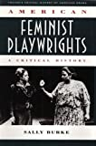 Critical History of American Drama Series: American Feminist Playwrights (cloth) (Twaynes Critical History of American Drama Series)