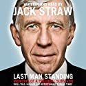 Last Man Standing: Memoirs of a Political Survivor Audiobook by Jack Straw Narrated by Jack Straw