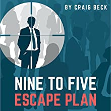 Nine to Five Escape Plan: How to Escape the Rat Race Audiobook by Craig Beck Narrated by Craig Beck