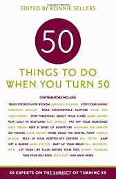 Fifty Things to Do When You Turn Fifty: Fifty Experts on the Subject of Turning Fifty