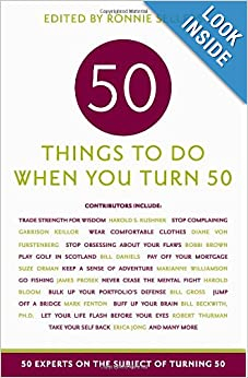 50 Things to Do When You Turn 50: 50 Experts on the Subject of Turning 50 (Fifty Experts on the Subject of Turning Fifty) Paperback by Ronnie Sellers