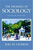 Meaning of Sociology, The (7th Edition) (0130336750) by Joel M. Charon