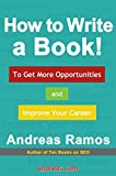 How to Write a Book!: To Get More Opportunities and Improve Your Career