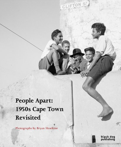 People Apart 1950s Cape Town Revisited: Photographs by Bryan Heseltine
