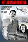 img - for Hitler in Argentina: The Documented Truth of Hitler's Escape from Berlin (The Hitler Escape Trilogy) book / textbook / text book